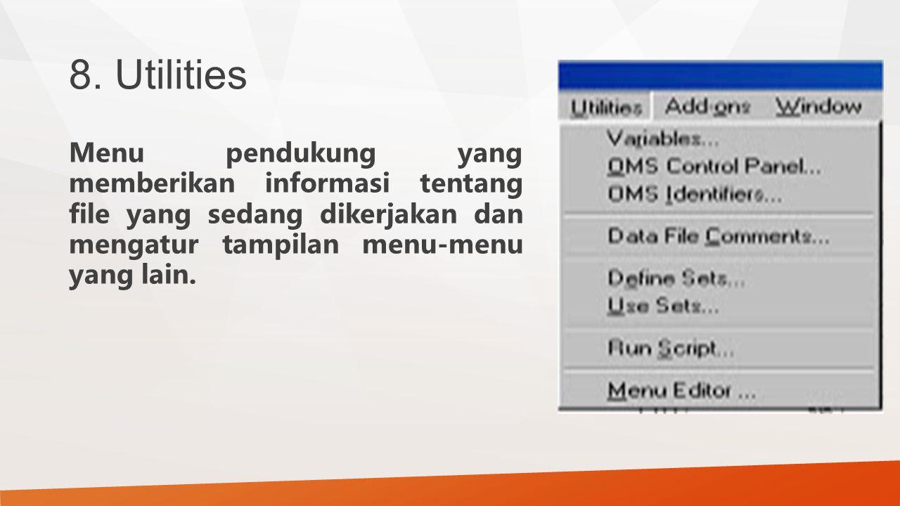 8. Utilities Menu pendukung yang memberikan informasi tentang file yang sedang dikerjakan dan mengatur tampilan menu-menu yang lain.