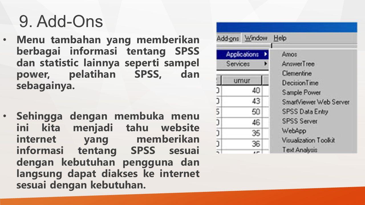 9. Add-Ons Menu tambahan yang memberikan berbagai informasi tentang SPSS dan statistic lainnya seperti sampel power, pelatihan SPSS, dan sebagainya. S