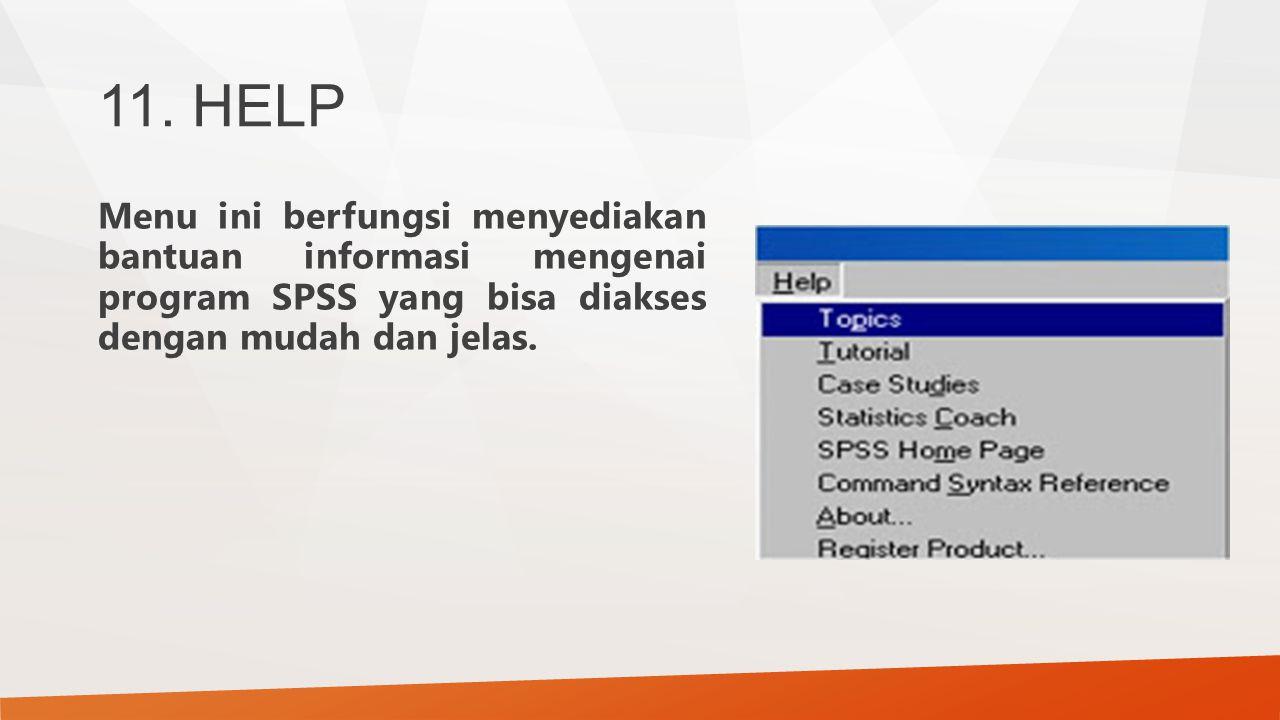 11. HELP Menu ini berfungsi menyediakan bantuan informasi mengenai program SPSS yang bisa diakses dengan mudah dan jelas.