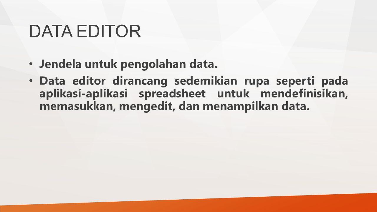 DATA EDITOR Jendela untuk pengolahan data. Data editor dirancang sedemikian rupa seperti pada aplikasi-aplikasi spreadsheet untuk mendefinisikan, mema