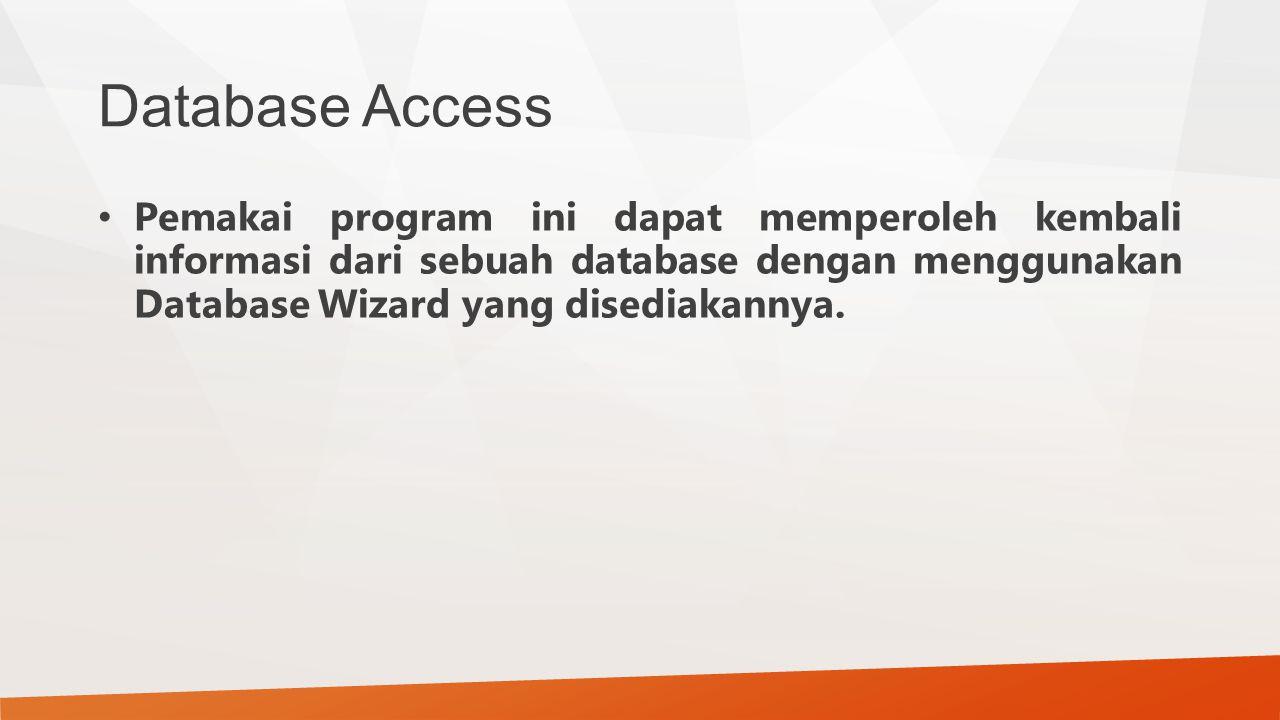 Database Access Pemakai program ini dapat memperoleh kembali informasi dari sebuah database dengan menggunakan Database Wizard yang disediakannya.