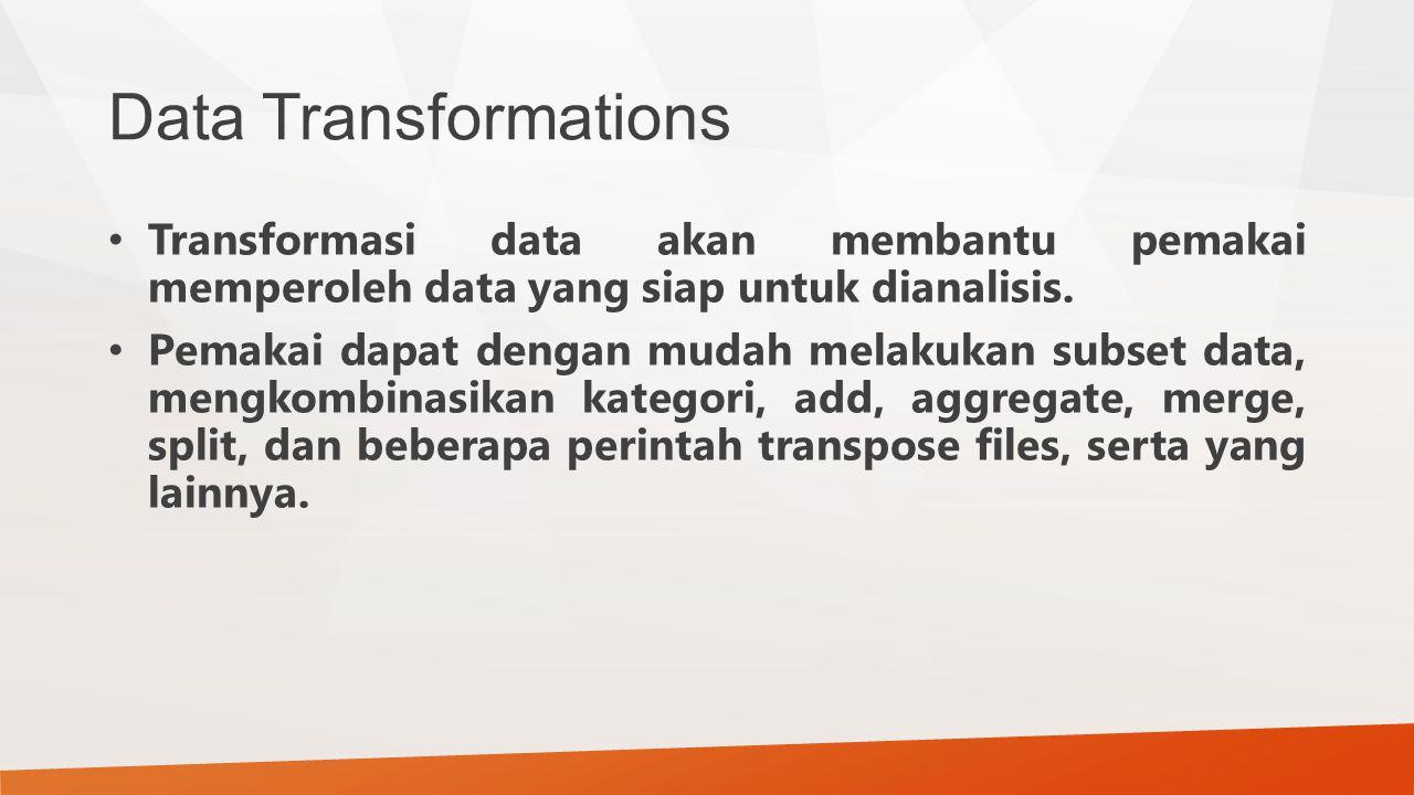 Data Transformations Transformasi data akan membantu pemakai memperoleh data yang siap untuk dianalisis. Pemakai dapat dengan mudah melakukan subset d
