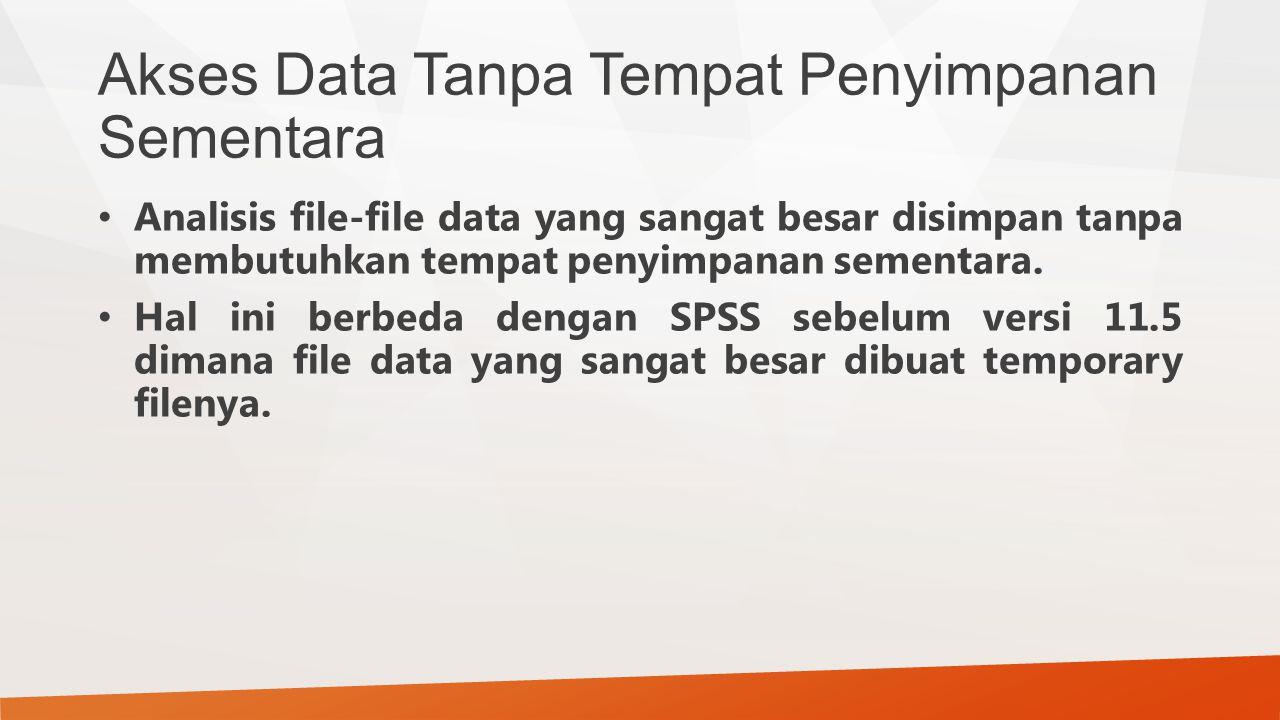 Akses Data Tanpa Tempat Penyimpanan Sementara Analisis file-file data yang sangat besar disimpan tanpa membutuhkan tempat penyimpanan sementara. Hal i