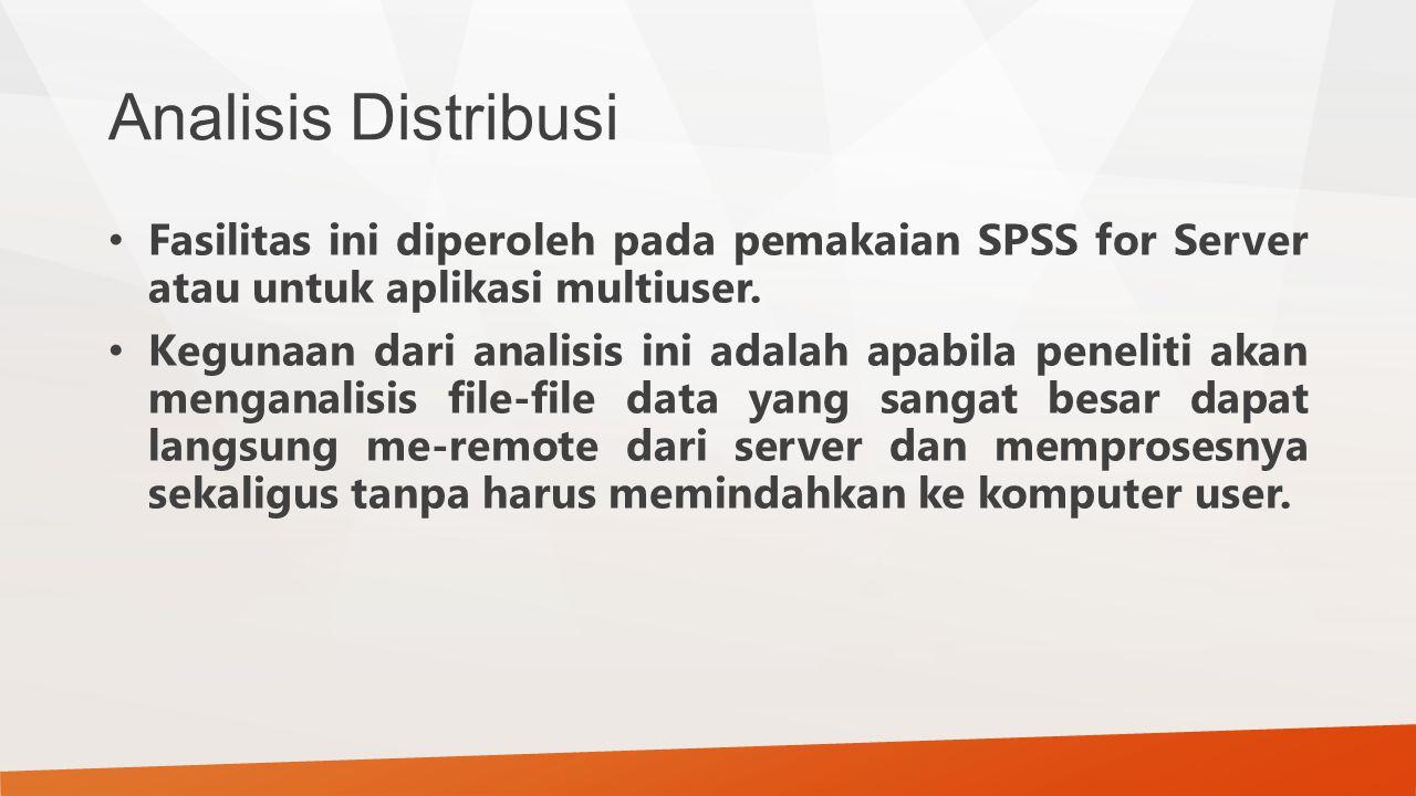 Analisis Distribusi Fasilitas ini diperoleh pada pemakaian SPSS for Server atau untuk aplikasi multiuser. Kegunaan dari analisis ini adalah apabila pe