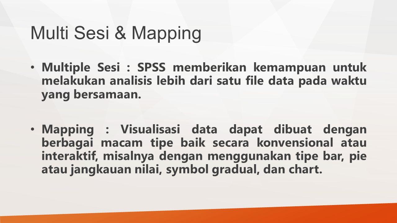 Multi Sesi & Mapping Multiple Sesi : SPSS memberikan kemampuan untuk melakukan analisis lebih dari satu file data pada waktu yang bersamaan. Mapping :