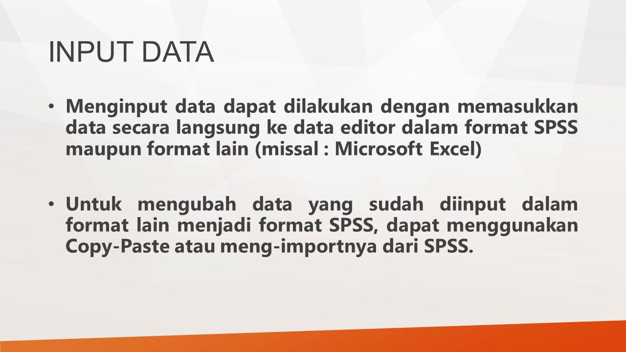 Menginput data dapat dilakukan dengan memasukkan data secara langsung ke data editor dalam format SPSS maupun format lain (missal : Microsoft Excel) Untuk mengubah data yang sudah diinput dalam format lain menjadi format SPSS, dapat menggunakan Copy-Paste atau meng-importnya dari SPSS.