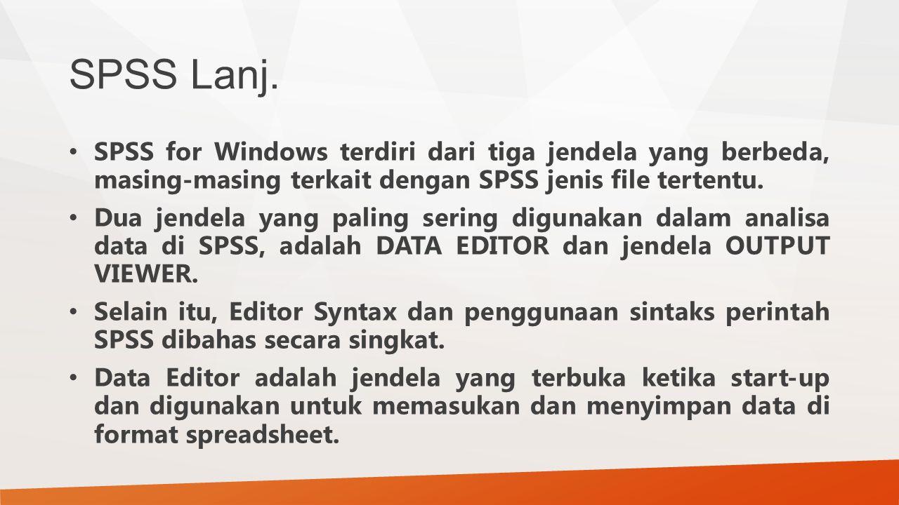 SPSS Lanj. SPSS for Windows terdiri dari tiga jendela yang berbeda, masing-masing terkait dengan SPSS jenis file tertentu. Dua jendela yang paling ser