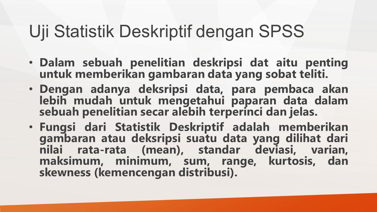 Uji Statistik Deskriptif dengan SPSS Dalam sebuah penelitian deskripsi dat aitu penting untuk memberikan gambaran data yang sobat teliti. Dengan adany