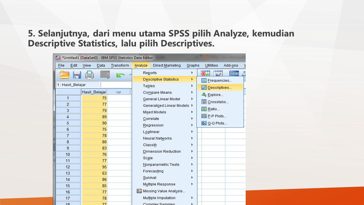 5. Selanjutnya, dari menu utama SPSS pilih Analyze, kemudian Descriptive Statistics, lalu pilih Descriptives.