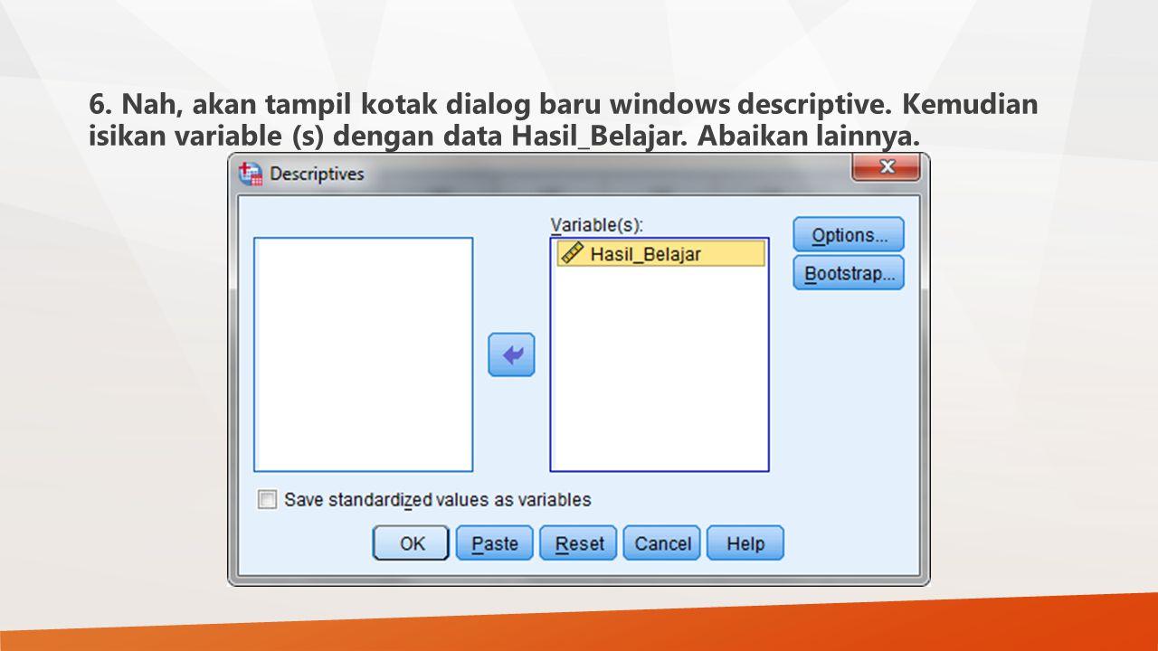 6. Nah, akan tampil kotak dialog baru windows descriptive. Kemudian isikan variable (s) dengan data Hasil_Belajar. Abaikan lainnya.