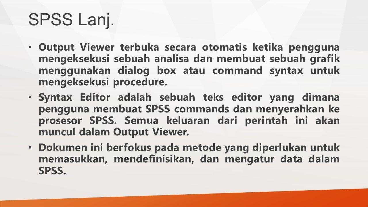 SPSS Lanj. Output Viewer terbuka secara otomatis ketika pengguna mengeksekusi sebuah analisa dan membuat sebuah grafik menggunakan dialog box atau com