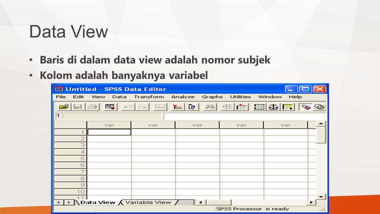 Data View Baris di dalam data view adalah nomor subjek Kolom adalah banyaknya variabel