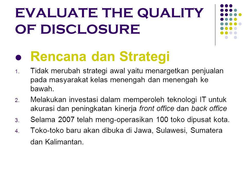 EVALUATE THE QUALITY OF DISCLOSURE Rencana dan Strategi 1. Tidak merubah strategi awal yaitu menargetkan penjualan pada masyarakat kelas menengah dan