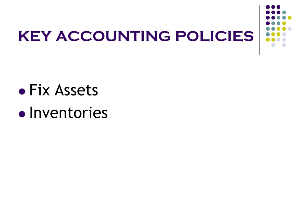 KEY ACCOUNTING POLICIES Fix Assets Inventories