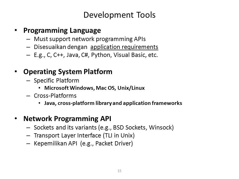 15 Development Tools Programming Language – Must support network programming APIs – Disesuaikan dengan application requirements – E.g., C, C++, Java,