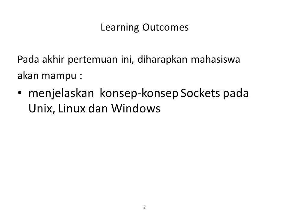 2 Learning Outcomes Pada akhir pertemuan ini, diharapkan mahasiswa akan mampu : menjelaskan konsep-konsep Sockets pada Unix, Linux dan Windows