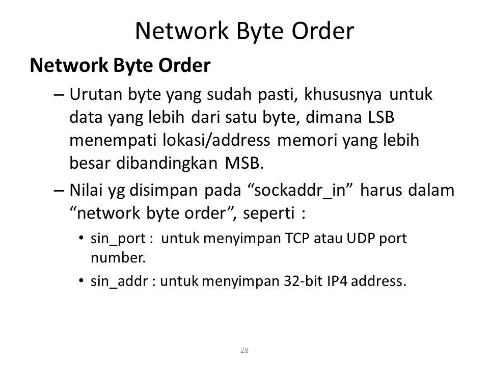 28 Network Byte Order – Urutan byte yang sudah pasti, khususnya untuk data yang lebih dari satu byte, dimana LSB menempati lokasi/address memori yang
