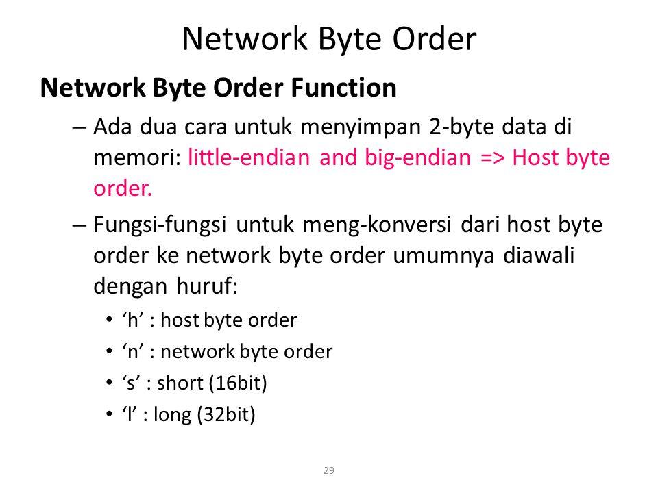 29 Network Byte Order Network Byte Order Function – Ada dua cara untuk menyimpan 2-byte data di memori: little-endian and big-endian => Host byte orde