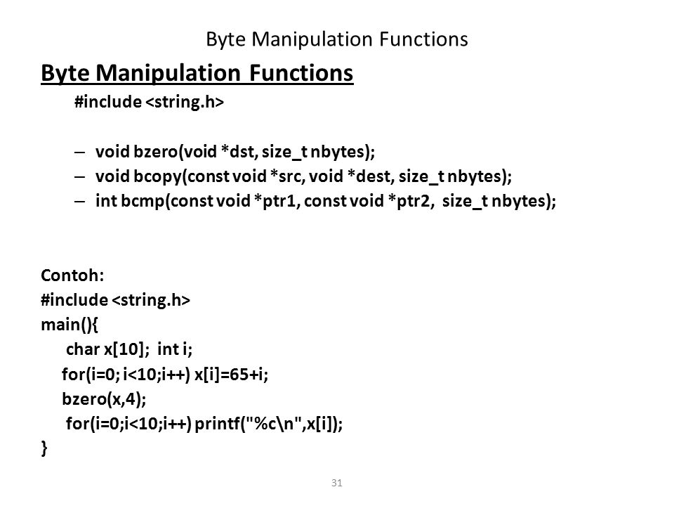 31 Byte Manipulation Functions #include – void bzero(void *dst, size_t nbytes); – void bcopy(const void *src, void *dest, size_t nbytes); – int bcmp(c