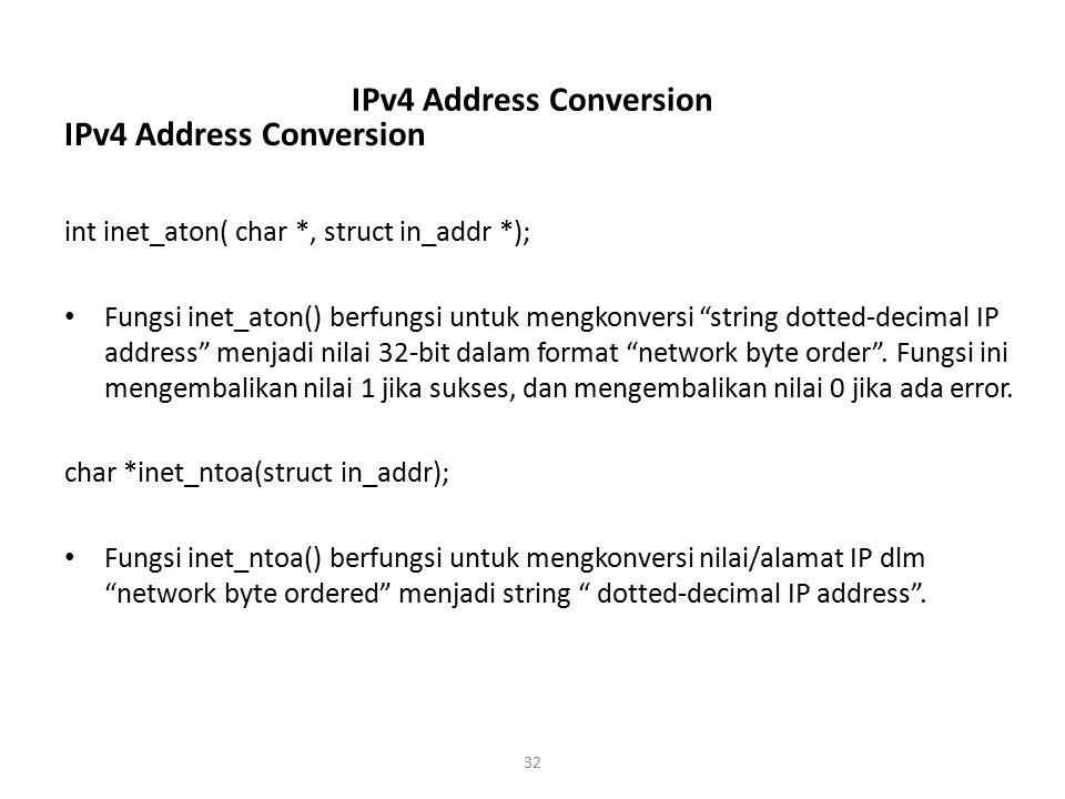 "32 IPv4 Address Conversion int inet_aton( char *, struct in_addr *); Fungsi inet_aton() berfungsi untuk mengkonversi ""string dotted-decimal IP address"