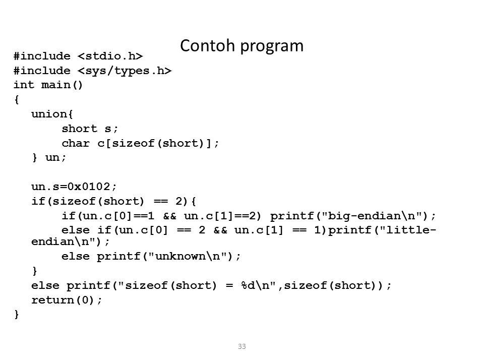 33 Contoh program #include int main() { union{ short s; char c[sizeof(short)]; } un; un.s=0x0102; if(sizeof(short) == 2){ if(un.c[0]==1 && un.c[1]==2)