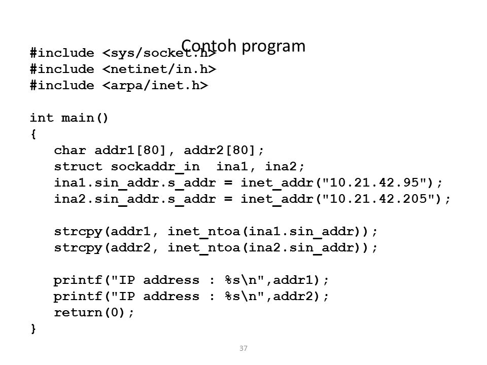 37 Contoh program #include int main() { char addr1[80], addr2[80]; struct sockaddr_in ina1, ina2; ina1.sin_addr.s_addr = inet_addr(