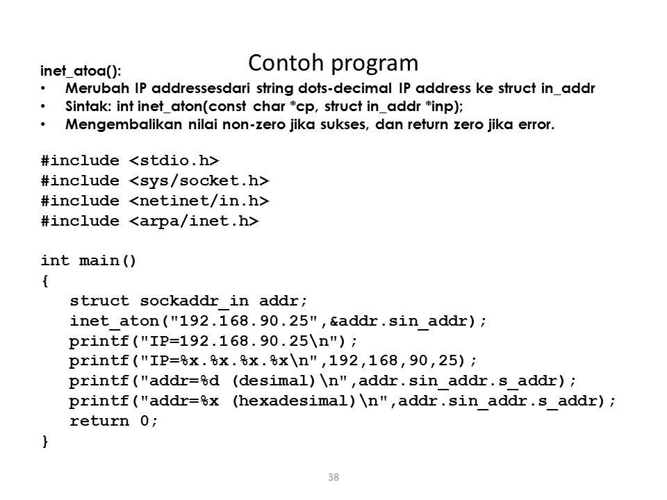 38 Contoh program inet_atoa(): Merubah IP addressesdari string dots-decimal IP address ke struct in_addr Sintak: int inet_aton(const char *cp, struct