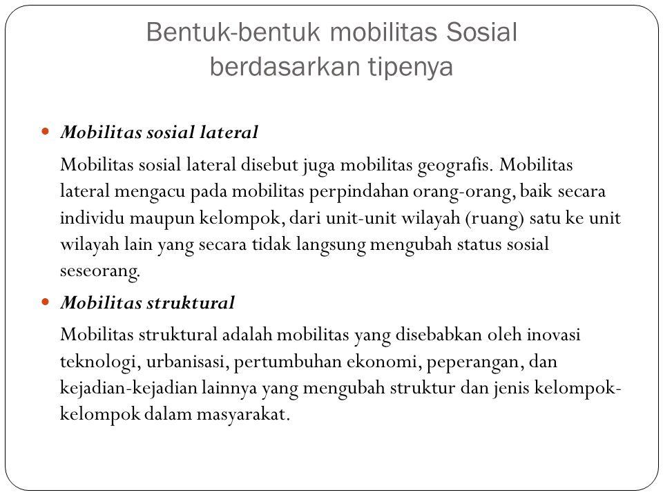 Bentuk-bentuk mobilitas Sosial berdasarkan tipenya Mobilitas sosial lateral Mobilitas sosial lateral disebut juga mobilitas geografis. Mobilitas later