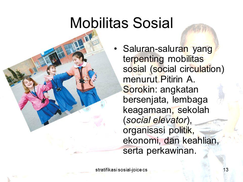 stratifikasi sosial-joice cs13 Mobilitas Sosial Saluran-saluran yang terpenting mobilitas sosial (social circulation) menurut Pitirin A. Sorokin: angk