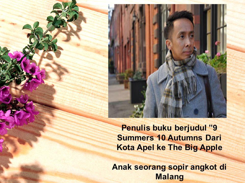 Penulis buku berjudul 9 Summers 10 Autumns Dari Kota Apel ke The Big Apple Anak seorang sopir angkot di Malang