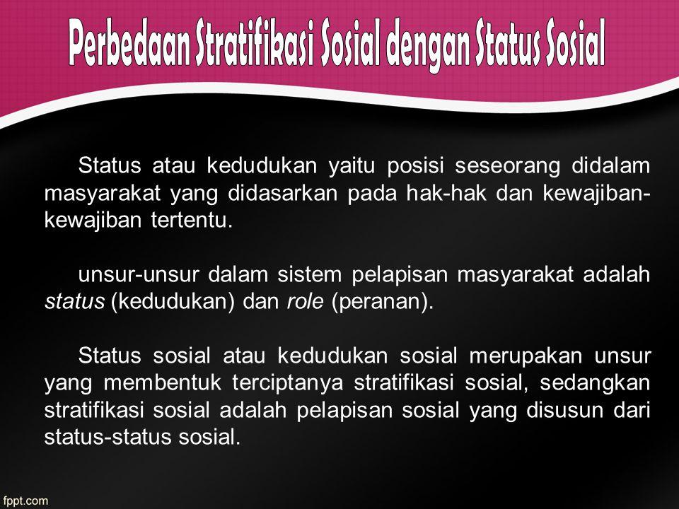 Status atau kedudukan yaitu posisi seseorang didalam masyarakat yang didasarkan pada hak-hak dan kewajiban- kewajiban tertentu. unsur-unsur dalam sist