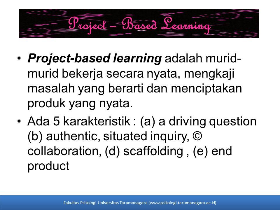 Project – Based Learning Project-based learning adalah murid- murid bekerja secara nyata, mengkaji masalah yang berarti dan menciptakan produk yang ny