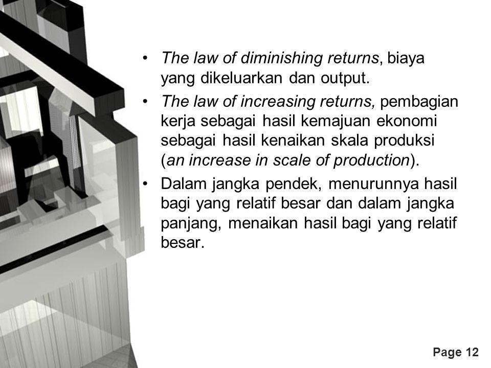 Page 12 The law of diminishing returns, biaya yang dikeluarkan dan output. The law of increasing returns, pembagian kerja sebagai hasil kemajuan ekono