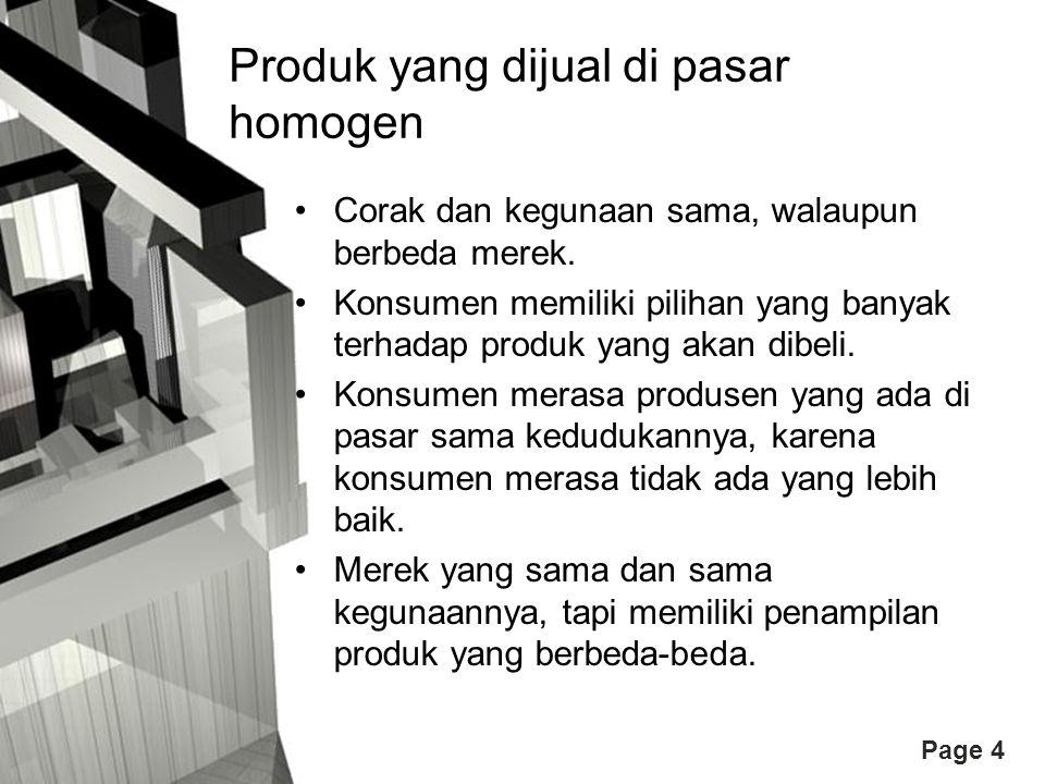 Page 4 Produk yang dijual di pasar homogen Corak dan kegunaan sama, walaupun berbeda merek. Konsumen memiliki pilihan yang banyak terhadap produk yang