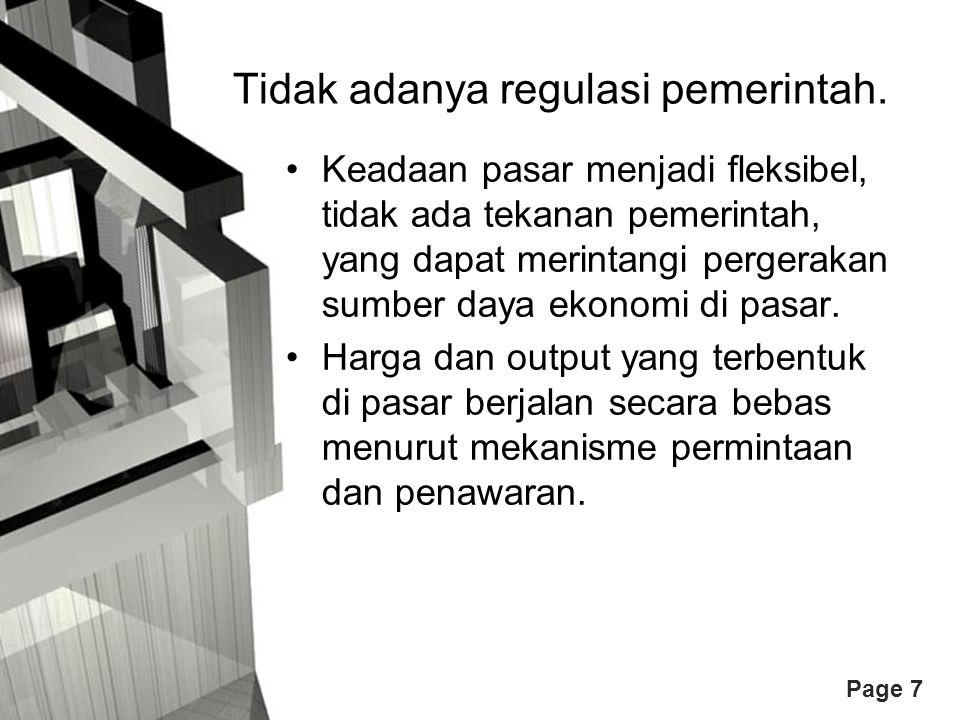 Page 7 Tidak adanya regulasi pemerintah. Keadaan pasar menjadi fleksibel, tidak ada tekanan pemerintah, yang dapat merintangi pergerakan sumber daya e