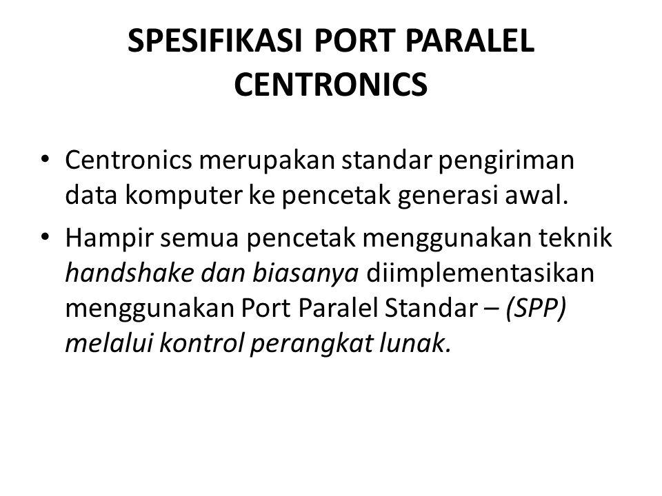 SPESIFIKASI PORT PARALEL CENTRONICS Centronics merupakan standar pengiriman data komputer ke pencetak generasi awal. Hampir semua pencetak menggunakan