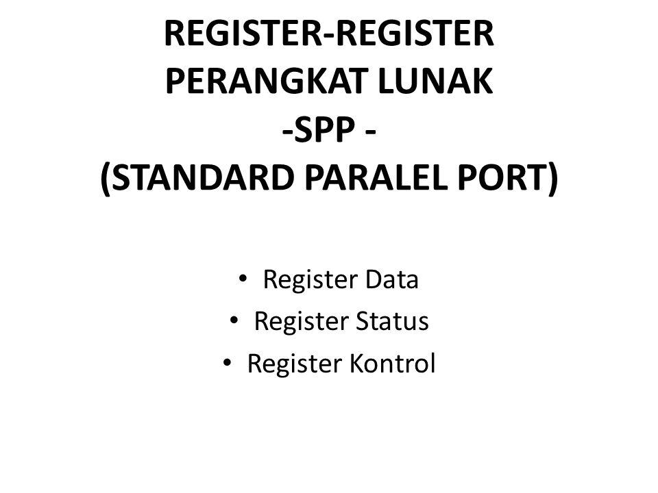 REGISTER-REGISTER PERANGKAT LUNAK -SPP - (STANDARD PARALEL PORT) Register Data Register Status Register Kontrol