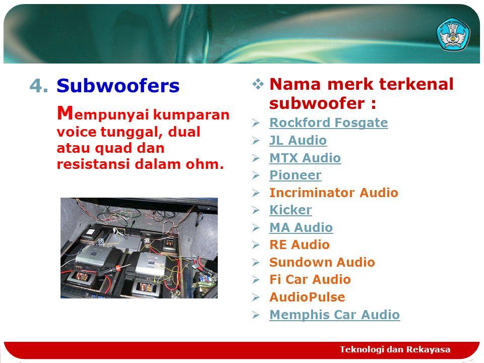 4.Subwoofers M empunyai kumparan voice tunggal, dual atau quad dan resistansi dalam ohm.