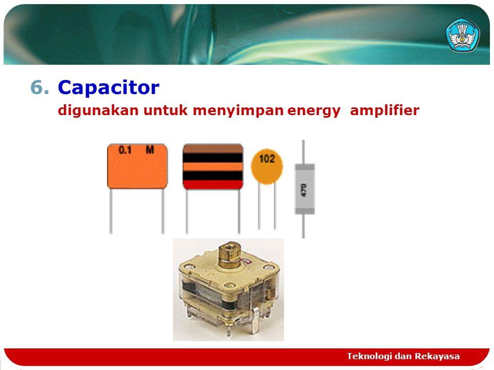 6.Capacitor digunakan untuk menyimpan energy amplifier Teknologi dan Rekayasa