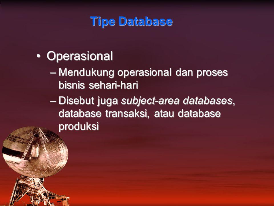 Tipe Database OperasionalOperasional –Mendukung operasional dan proses bisnis sehari-hari –Disebut juga subject-area databases, database transaksi, atau database produksi