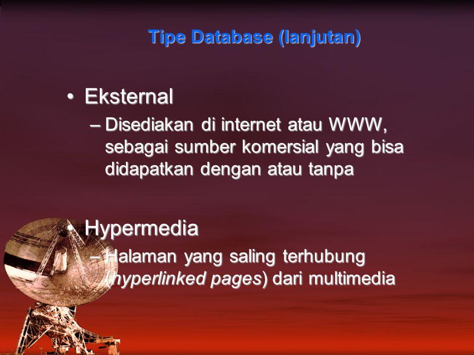 EksternalEksternal –Disediakan di internet atau WWW, sebagai sumber komersial yang bisa didapatkan dengan atau tanpa HypermediaHypermedia –Halaman yang saling terhubung (hyperlinked pages) dari multimedia Tipe Database (lanjutan)