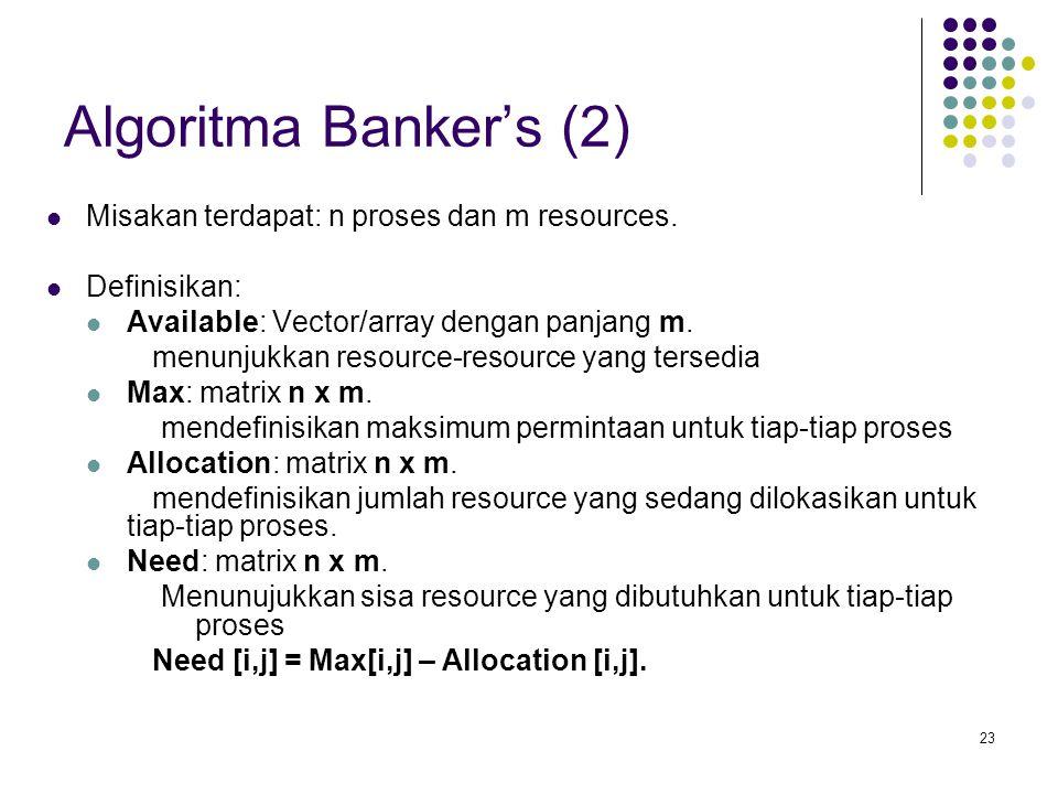 23 Algoritma Banker's (2) Misakan terdapat: n proses dan m resources.