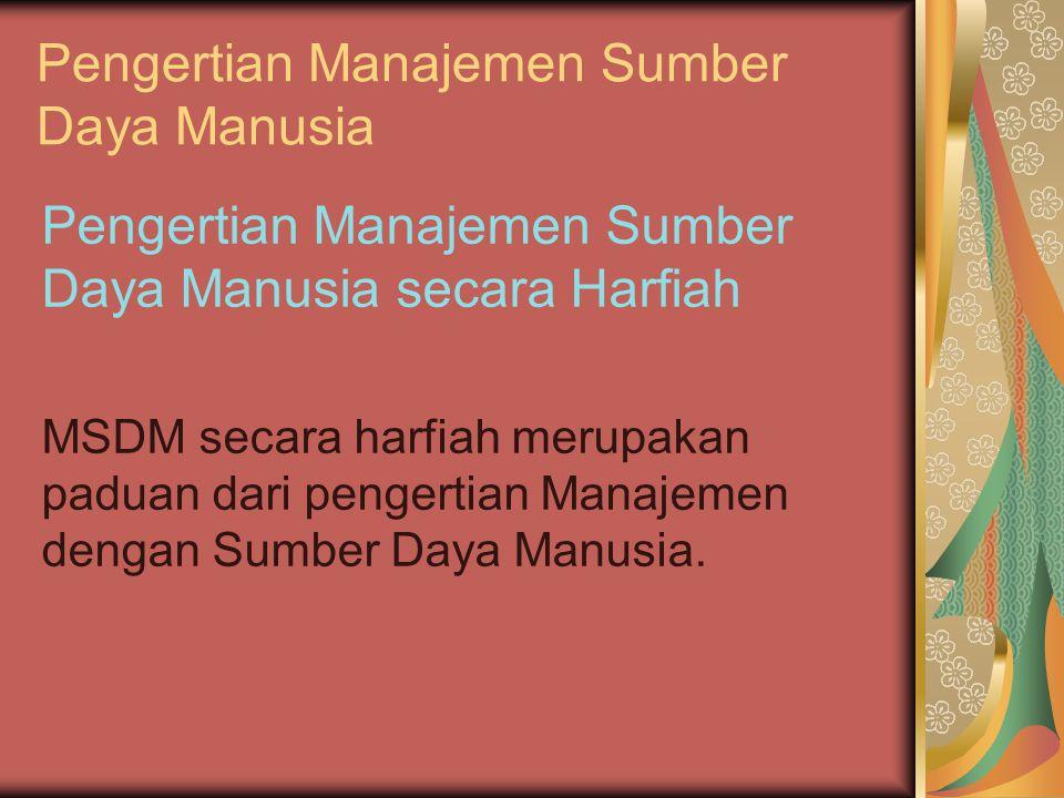 Pengertian Manajemen Sumber Daya Manusia Pengertian Manajemen Sumber Daya Manusia secara Harfiah MSDM secara harfiah merupakan paduan dari pengertian Manajemen dengan Sumber Daya Manusia.