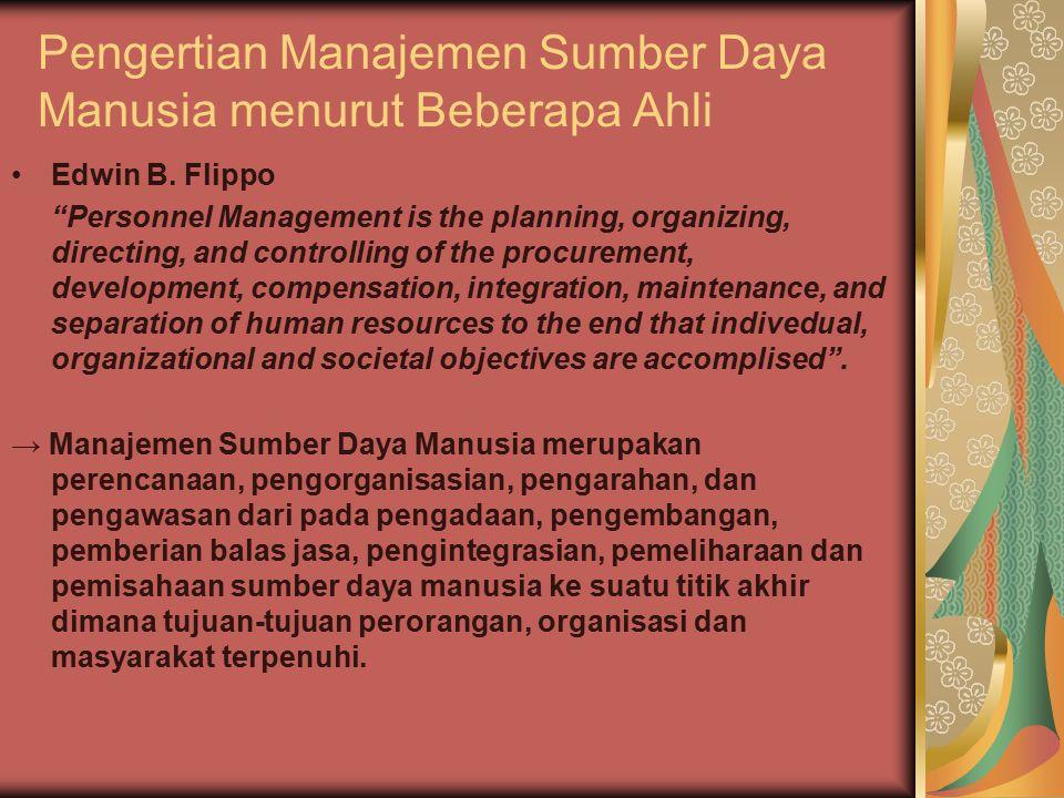 "Pengertian Manajemen Sumber Daya Manusia menurut Beberapa Ahli Edwin B. Flippo ""Personnel Management is the planning, organizing, directing, and contr"