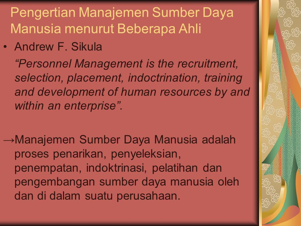 "Pengertian Manajemen Sumber Daya Manusia menurut Beberapa Ahli Andrew F. Sikula ""Personnel Management is the recruitment, selection, placement, indoct"