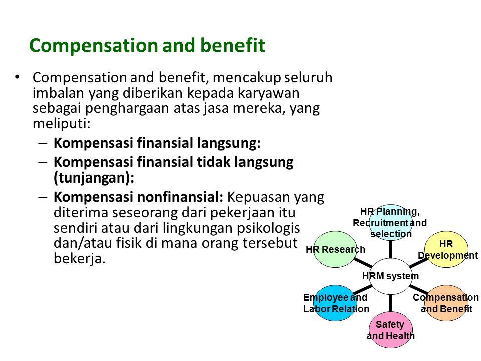 Compensation and benefit Compensation and benefit, mencakup seluruh imbalan yang diberikan kepada karyawan sebagai penghargaan atas jasa mereka, yang