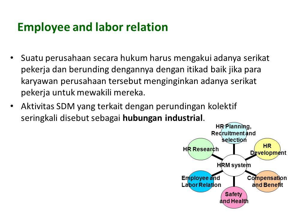 Employee and labor relation Suatu perusahaan secara hukum harus mengakui adanya serikat pekerja dan berunding dengannya dengan itikad baik jika para k