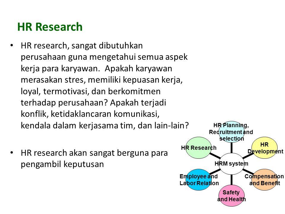 HR research, sangat dibutuhkan perusahaan guna mengetahui semua aspek kerja para karyawan. Apakah karyawan merasakan stres, memiliki kepuasan kerja, l