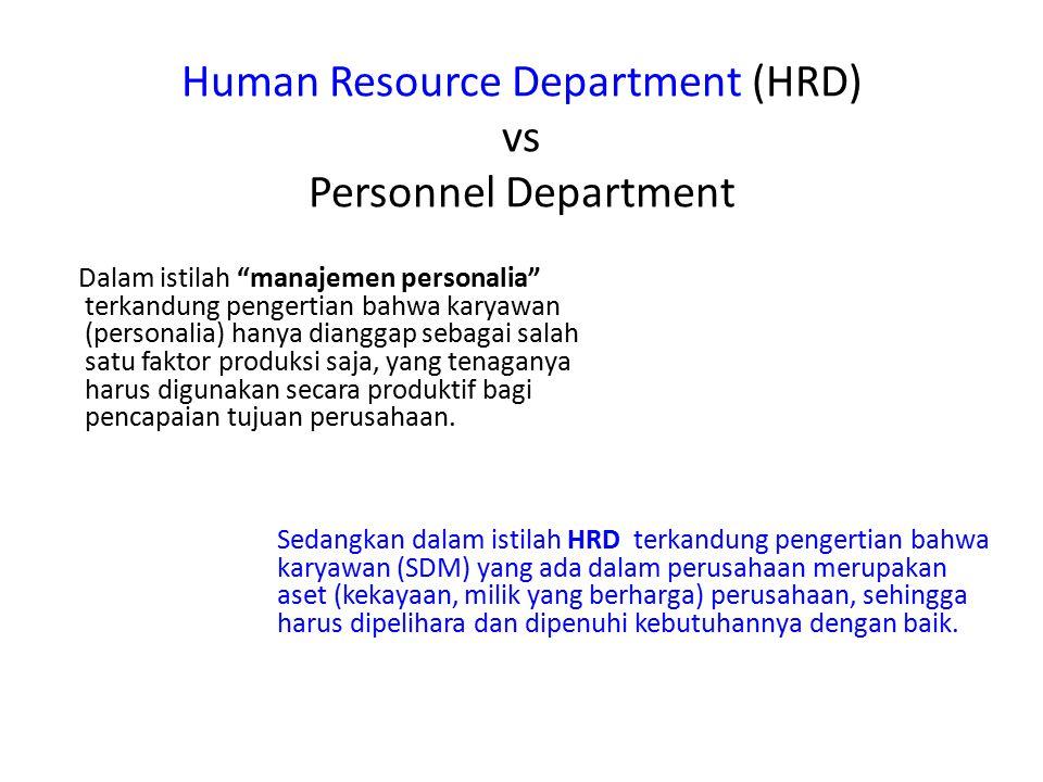 Human Resource Department (HRD) vs Personnel Department Dalam istilah manajemen personalia terkandung pengertian bahwa karyawan (personalia) hanya dianggap sebagai salah satu faktor produksi saja, yang tenaganya harus digunakan secara produktif bagi pencapaian tujuan perusahaan.