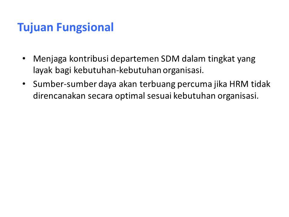 Tujuan Fungsional Menjaga kontribusi departemen SDM dalam tingkat yang layak bagi kebutuhan-kebutuhan organisasi. Sumber-sumber daya akan terbuang per